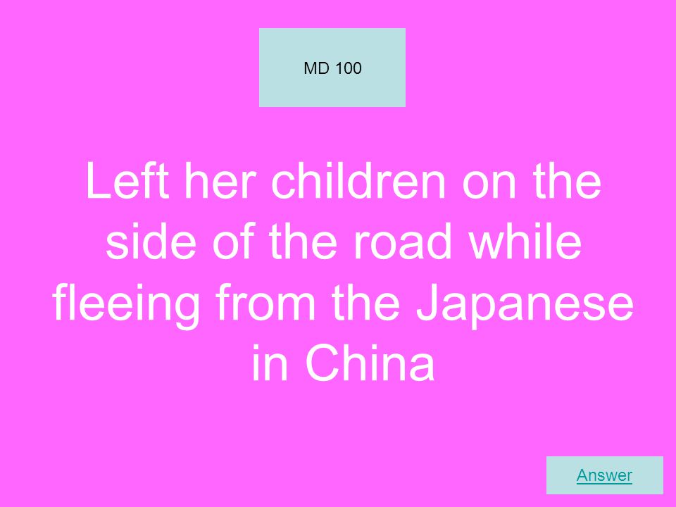 Left her children on the side of the road while fleeing from the Japanese in China MD 100 Answer