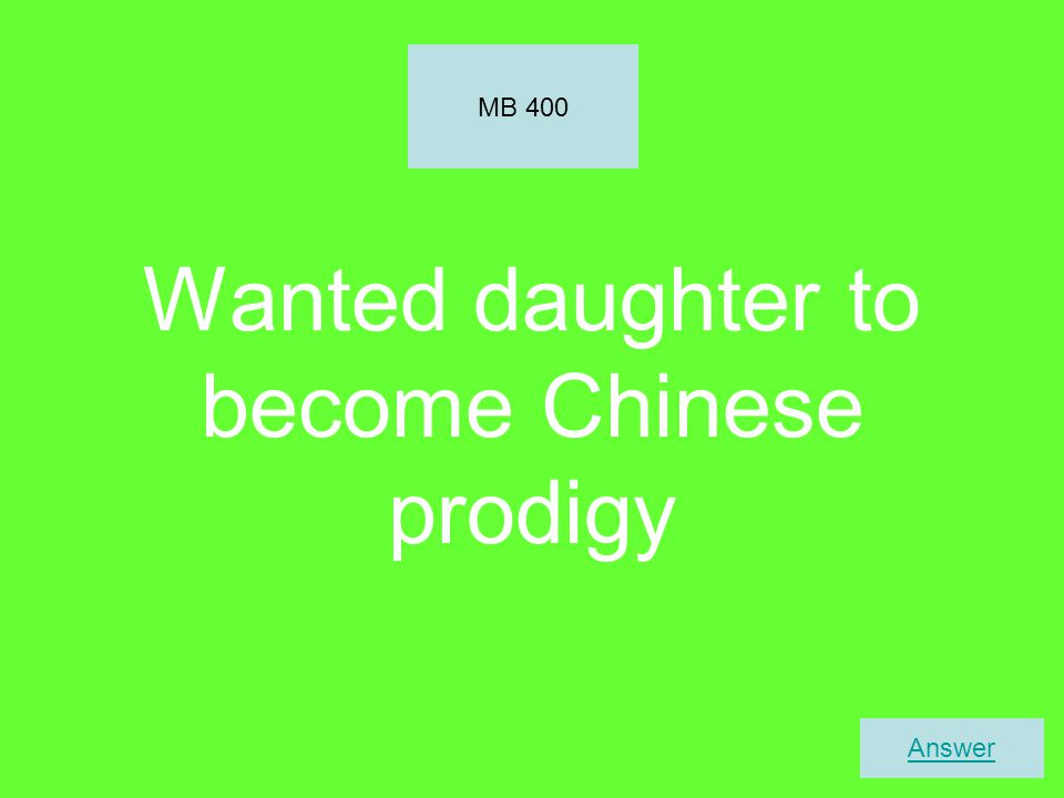 Wanted daughter to become Chinese prodigy MB 400 Answer
