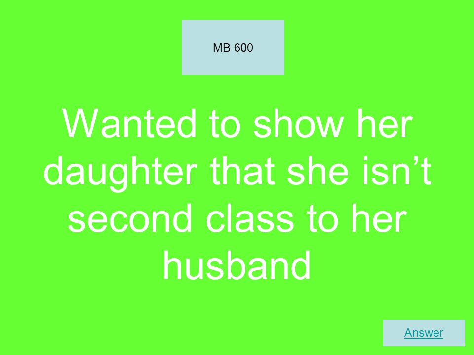 Wanted to show her daughter that she isn't second class to her husband MB 600 Answer