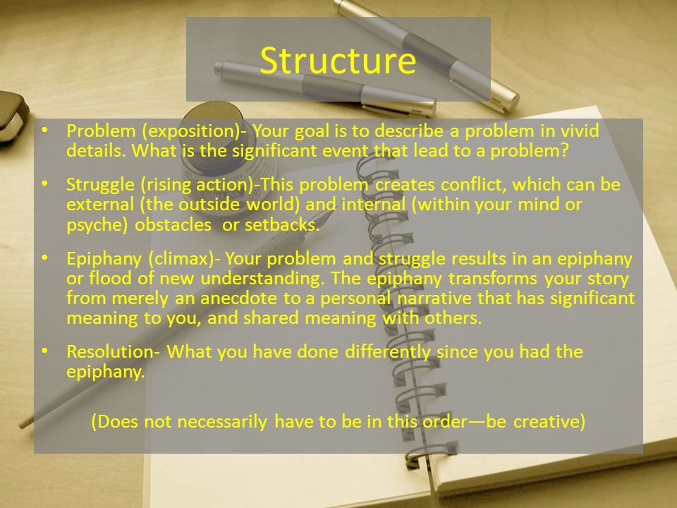 Structure Problem (exposition)- Your goal is to describe a problem in vivid details. What is the significant event that lead to a problem? Struggle (r