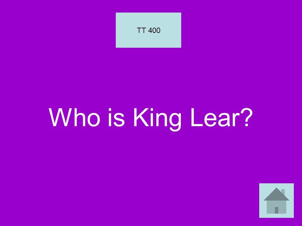 Who is King Lear TT 400