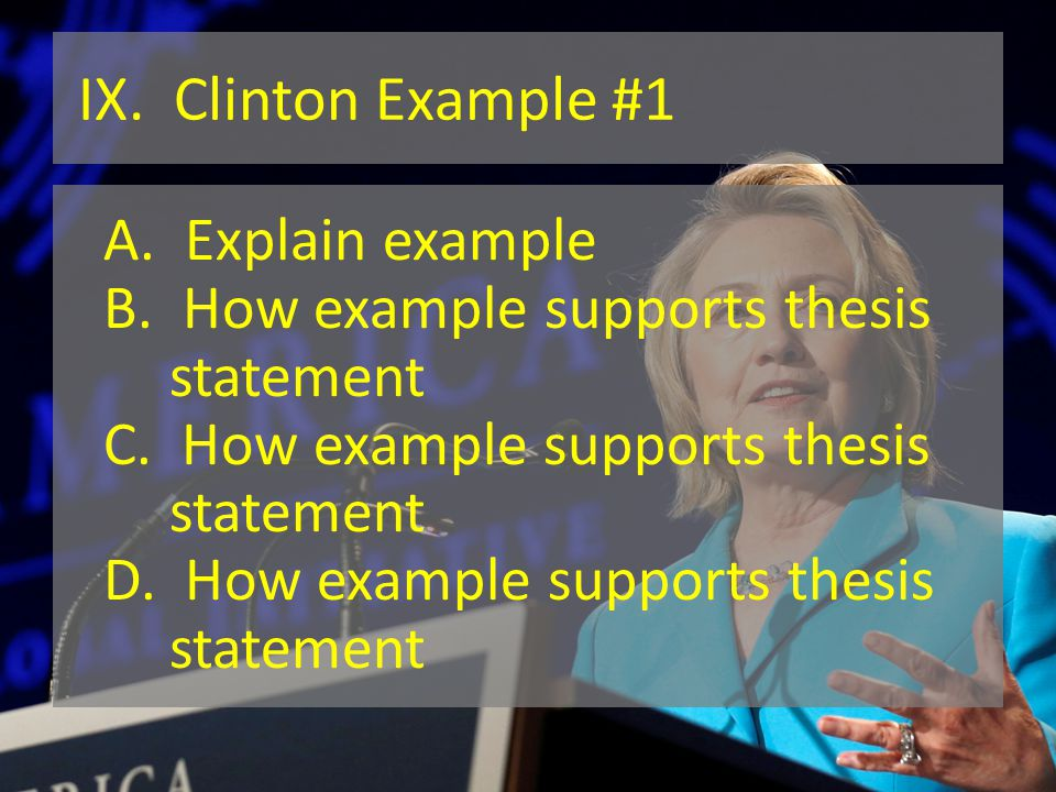 IX. Clinton Example #1 A. Explain example B. How example supports thesis statement C.
