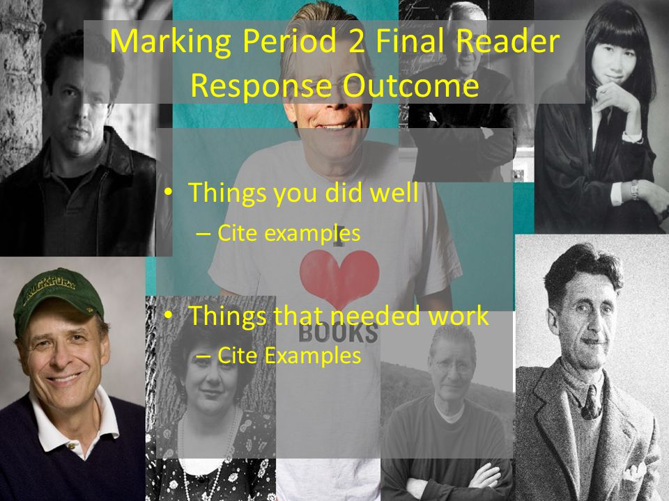 Marking Period 2 Final Reader Response Outcome Things you did well – Cite examples Things that needed work – Cite Examples