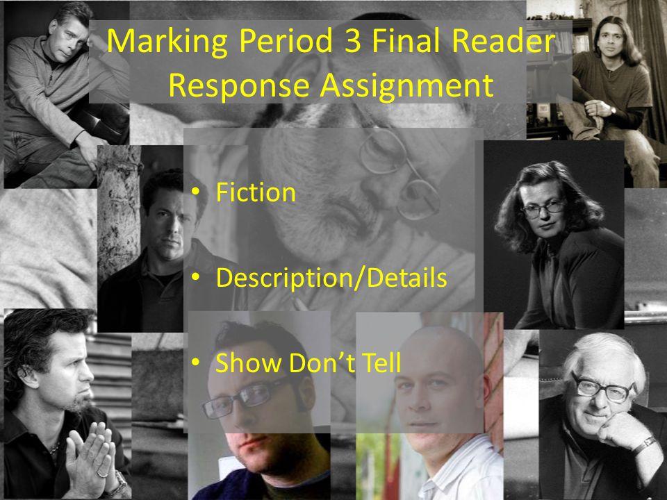 Marking Period 3 Final Reader Response Assignment Fiction Description/Details Show Don't Tell