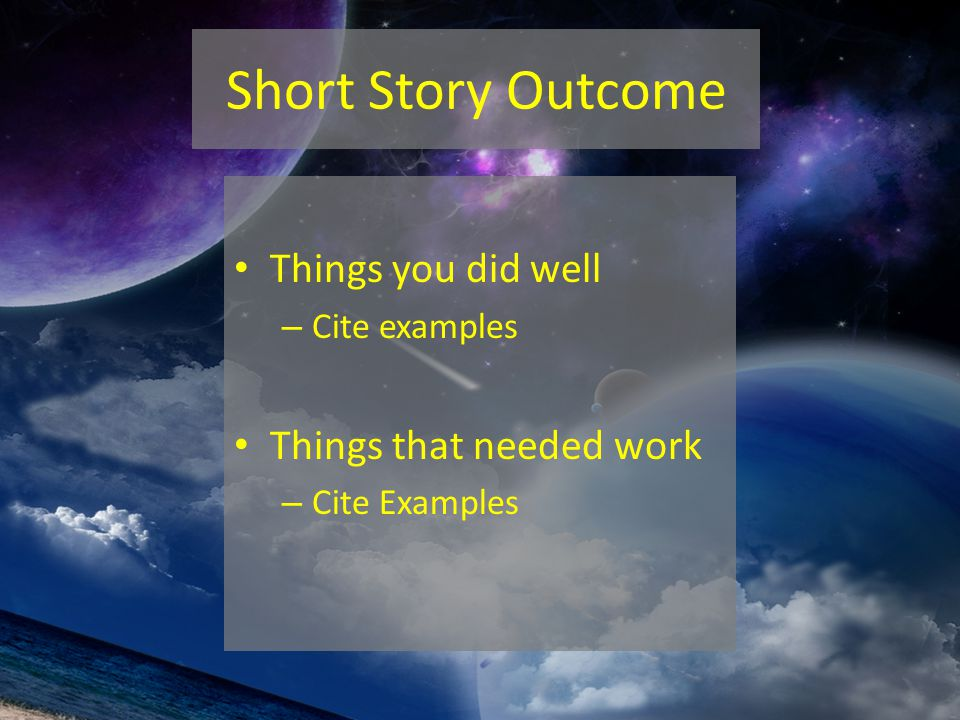 Short Story Outcome Things you did well – Cite examples Things that needed work – Cite Examples