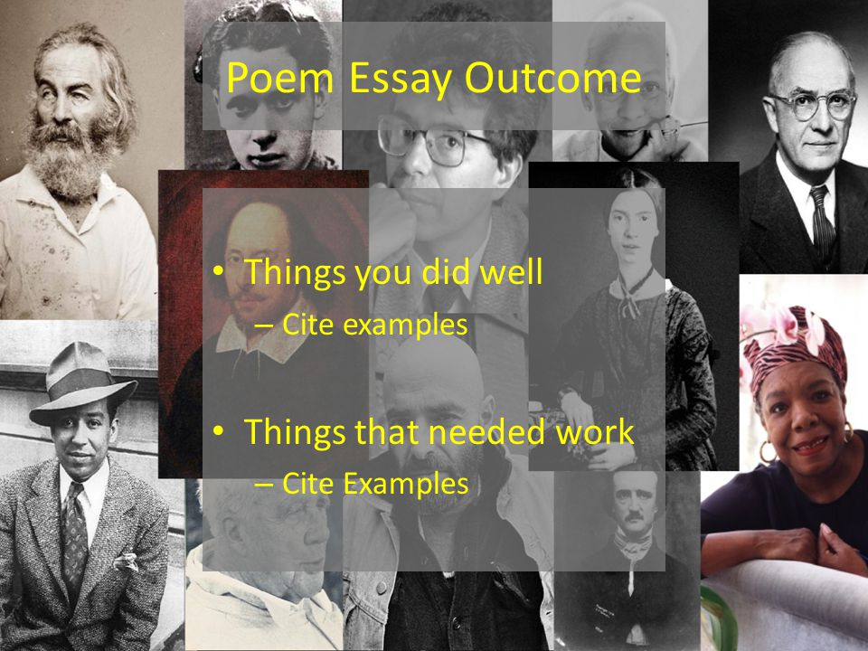 Poem Essay Outcome Things you did well – Cite examples Things that needed work – Cite Examples