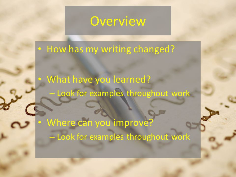 Overview How has my writing changed. What have you learned.