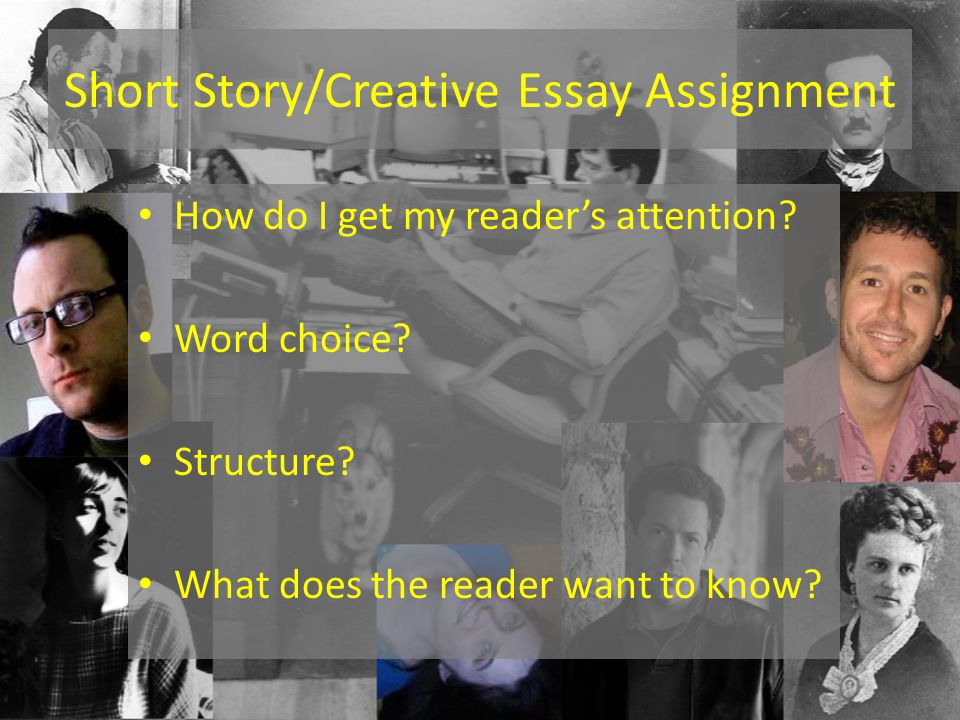 Short Story/Creative Essay Assignment How do I get my reader's attention.