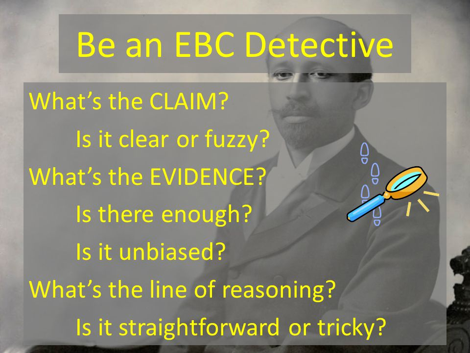 Be an EBC Detective What's the CLAIM. Is it clear or fuzzy.