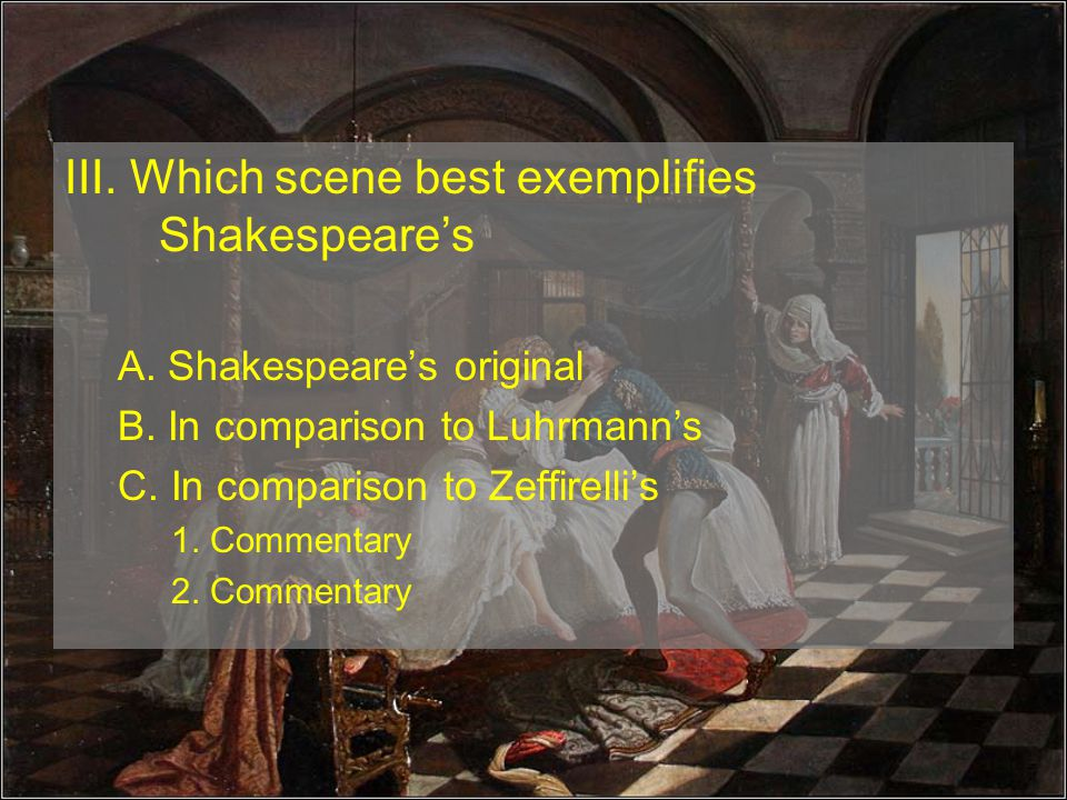 III.Which scene best exemplifies Shakespeare's A.