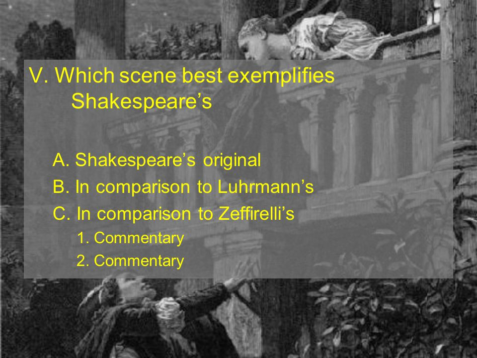 V.Which scene best exemplifies Shakespeare's A. Shakespeare's original B.