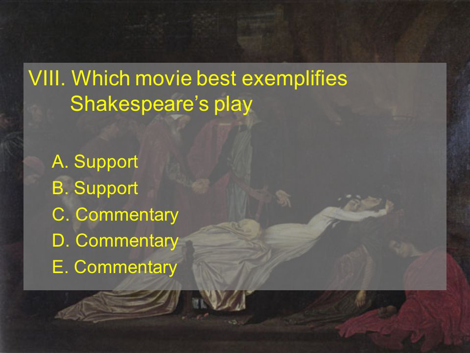 VIII.Which movie best exemplifies Shakespeare's play A.