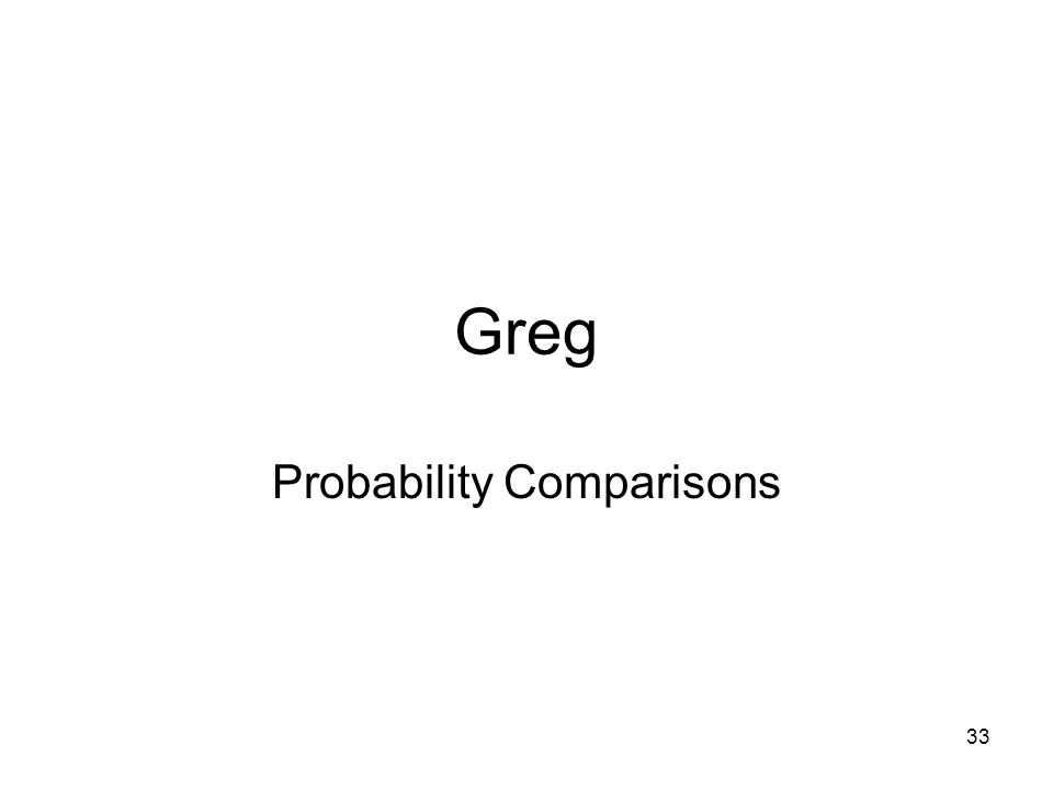 33 Greg Probability Comparisons