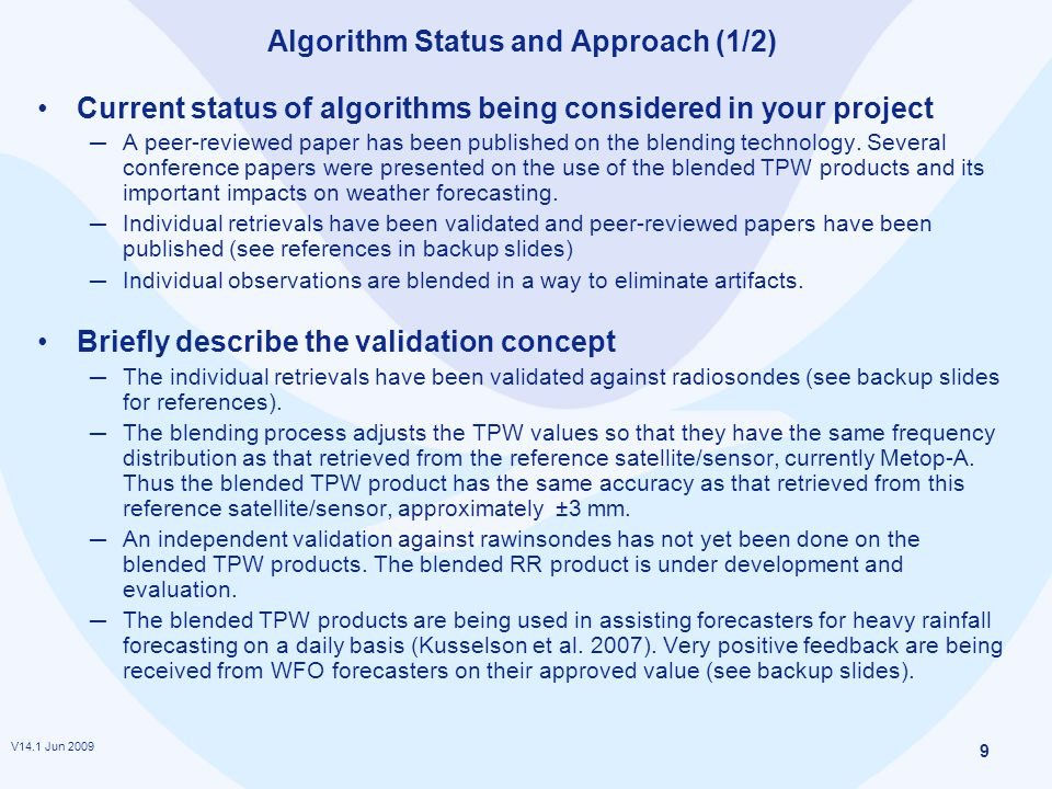 V14.1 Jun 2009 9 Algorithm Status and Approach (1/2) Current status of algorithms being considered in your project ─ A peer-reviewed paper has been published on the blending technology.
