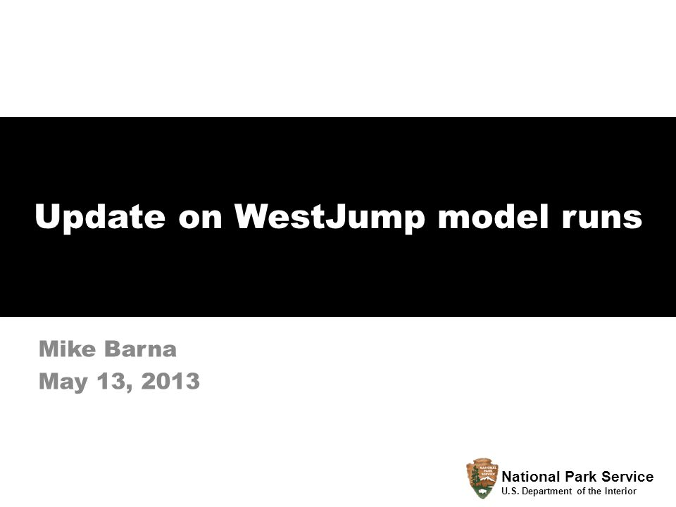 Update on WestJump model runs Mike Barna May 13, 2013 National Park Service U.S.