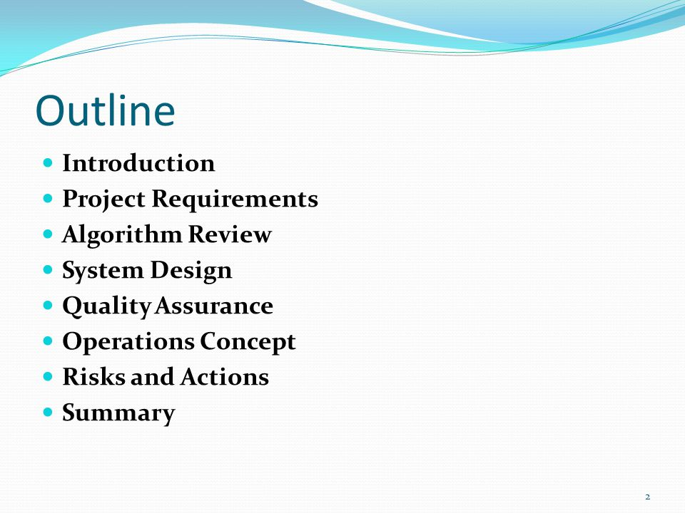 Outline Introduction Project Requirements Algorithm Review System Design Quality Assurance Operations Concept Risks and Actions Summary 2
