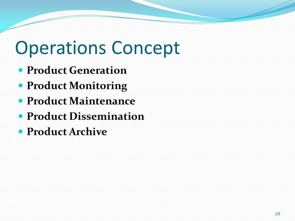 Operations Concept Product Generation Product Monitoring Product Maintenance Product Dissemination Product Archive 26