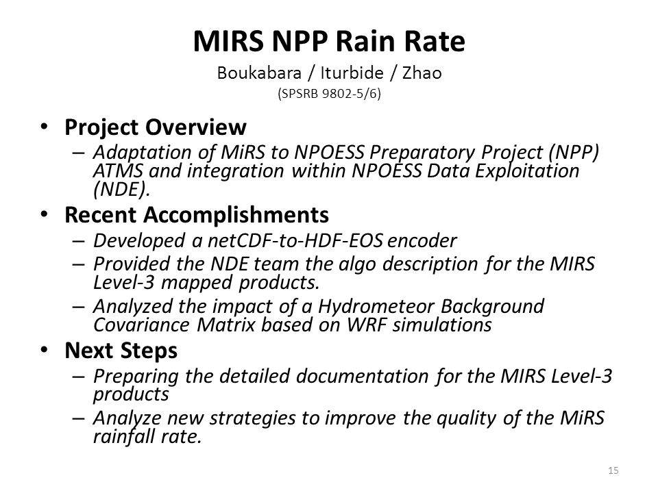 MIRS NPP Rain Rate Boukabara / Iturbide / Zhao (SPSRB 9802-5/6) Project Overview – Adaptation of MiRS to NPOESS Preparatory Project (NPP) ATMS and integration within NPOESS Data Exploitation (NDE).