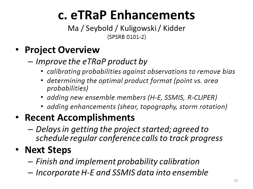 c. eTRaP Enhancements Ma / Seybold / Kuligowski / Kidder (SPSRB 0101-2) Project Overview – Improve the eTRaP product by calibrating probabilities agai