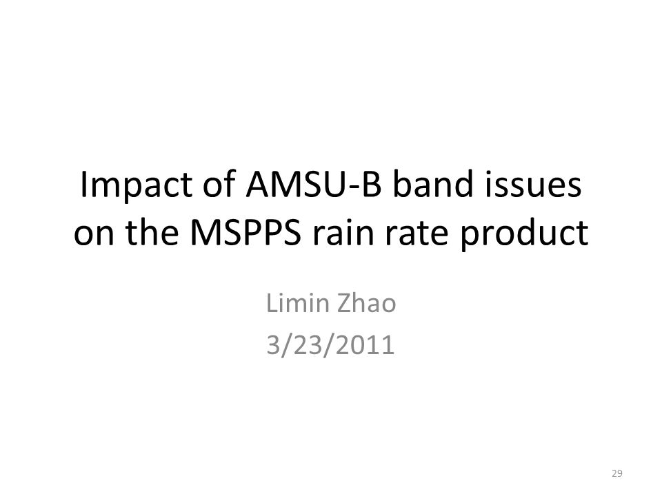 Impact of AMSU-B band issues on the MSPPS rain rate product Limin Zhao 3/23/2011 29