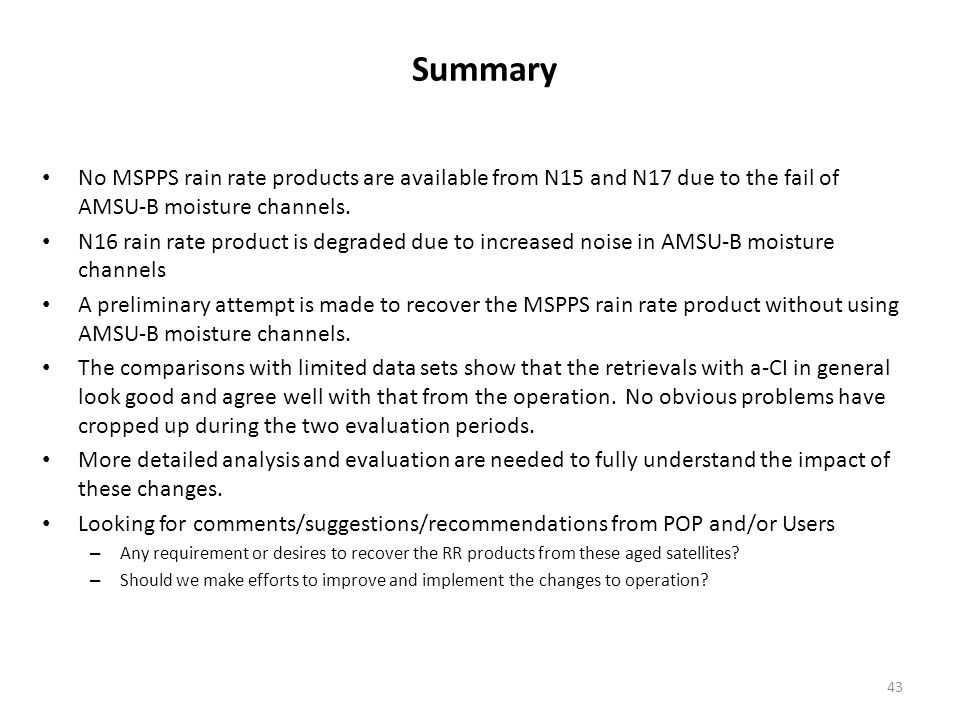 Summary No MSPPS rain rate products are available from N15 and N17 due to the fail of AMSU-B moisture channels.