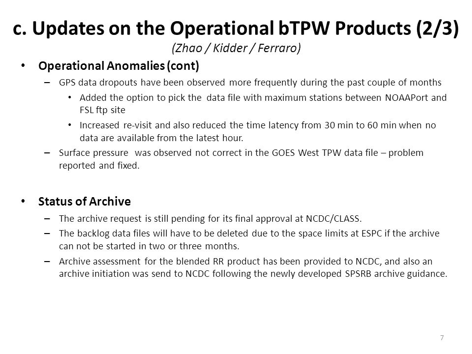 c. Updates on the Operational bTPW Products (2/3) (Zhao / Kidder / Ferraro) Operational Anomalies (cont) – GPS data dropouts have been observed more f
