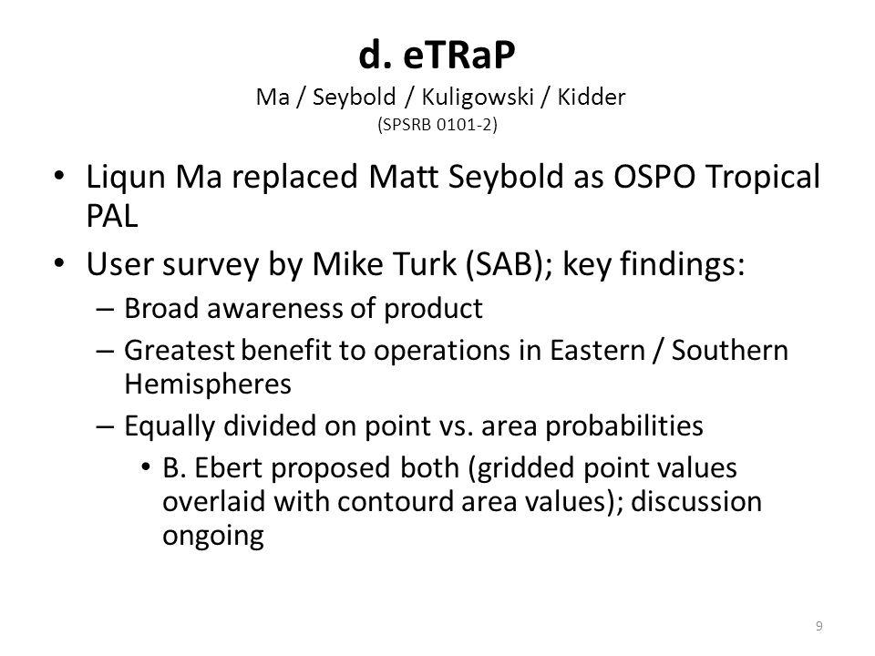 d. eTRaP Ma / Seybold / Kuligowski / Kidder (SPSRB 0101-2) Liqun Ma replaced Matt Seybold as OSPO Tropical PAL User survey by Mike Turk (SAB); key fin