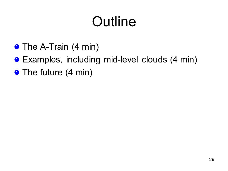 29 Outline The A-Train (4 min) Examples, including mid-level clouds (4 min) The future (4 min)