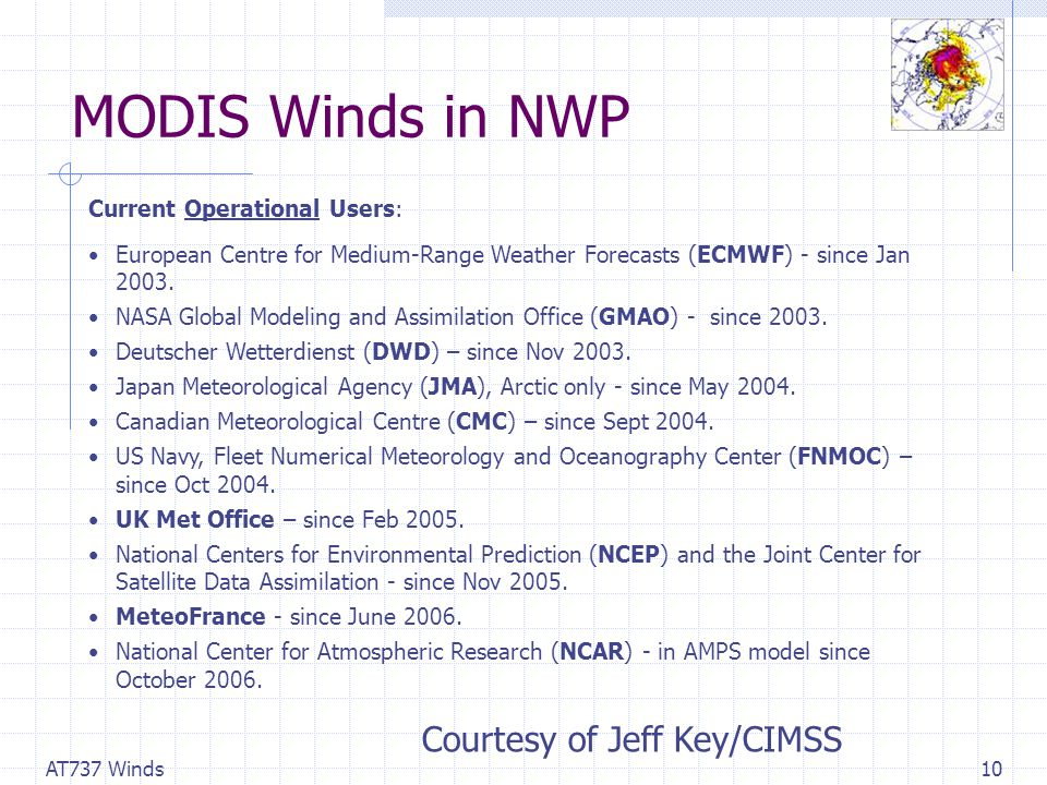 AT737 Winds10 MODIS Winds in NWP Current Operational Users: European Centre for Medium-Range Weather Forecasts (ECMWF) - since Jan 2003.