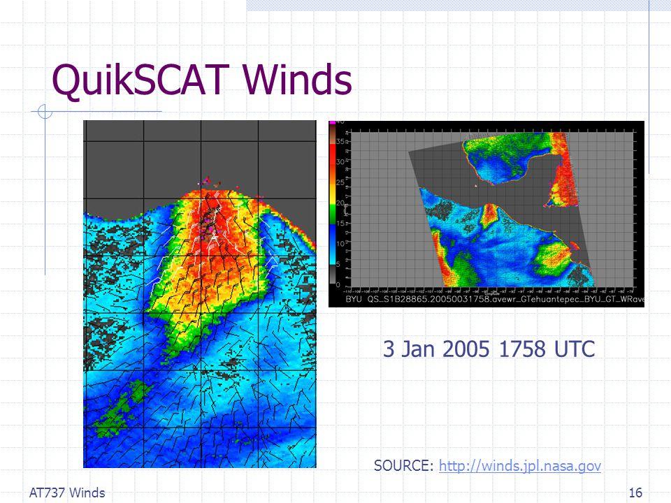 AT737 Winds16 QuikSCAT Winds 3 Jan 2005 1758 UTC SOURCE: http://winds.jpl.nasa.govhttp://winds.jpl.nasa.gov