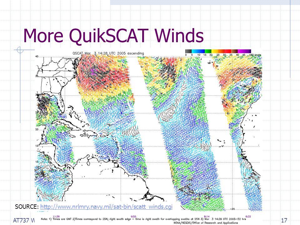 AT737 Winds17 More QuikSCAT Winds SOURCE: http://www.nrlmry.navy.mil/sat-bin/scatt_winds.cgihttp://www.nrlmry.navy.mil/sat-bin/scatt_winds.cgi