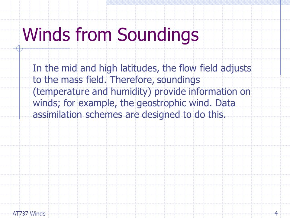 AT737 Winds4 Winds from Soundings In the mid and high latitudes, the flow field adjusts to the mass field.