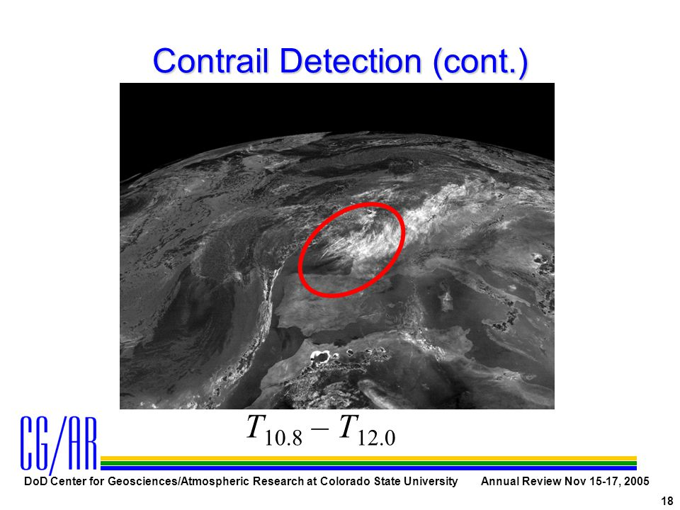 DoD Center for Geosciences/Atmospheric Research at Colorado State University Annual Review Nov 15-17, 2005 18 Contrail Detection (cont.) T 10.8 – T 12.0