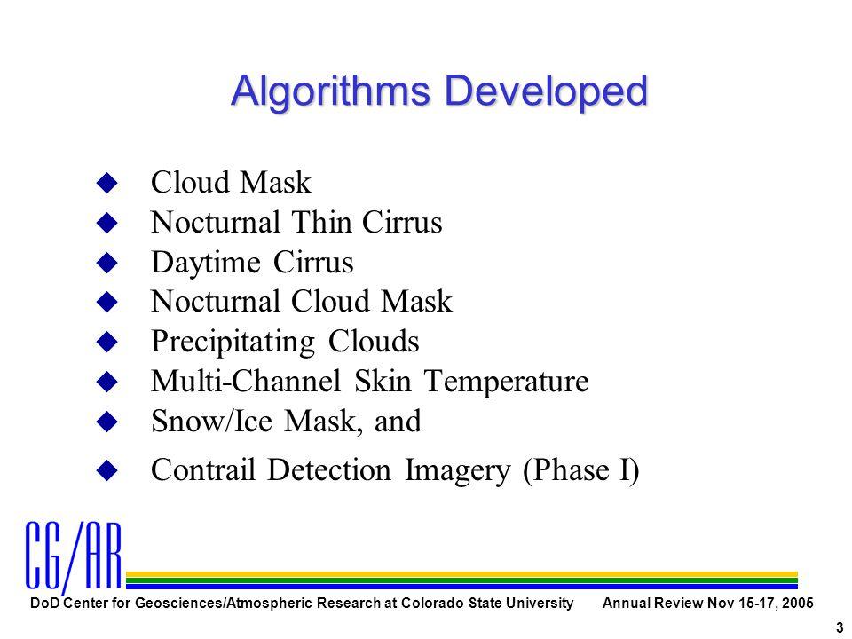 DoD Center for Geosciences/Atmospheric Research at Colorado State University Annual Review Nov 15-17, 2005 3 Algorithms Developed u Cloud Mask u Noctu