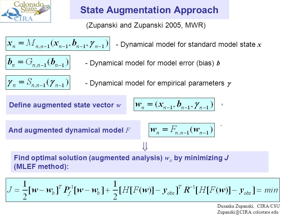 Issues of Model Error (and Parameter) Estimation Dusanka Zupanski, CIRA/CSU Zupanski@CIRA.colostate.edu State augmentation increases the size of the control variable  More Degrees of Freedom (DOF).