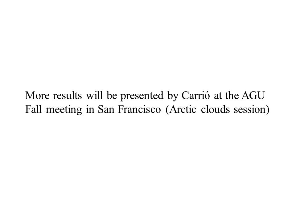 More results will be presented by Carrió at the AGU Fall meeting in San Francisco (Arctic clouds session)
