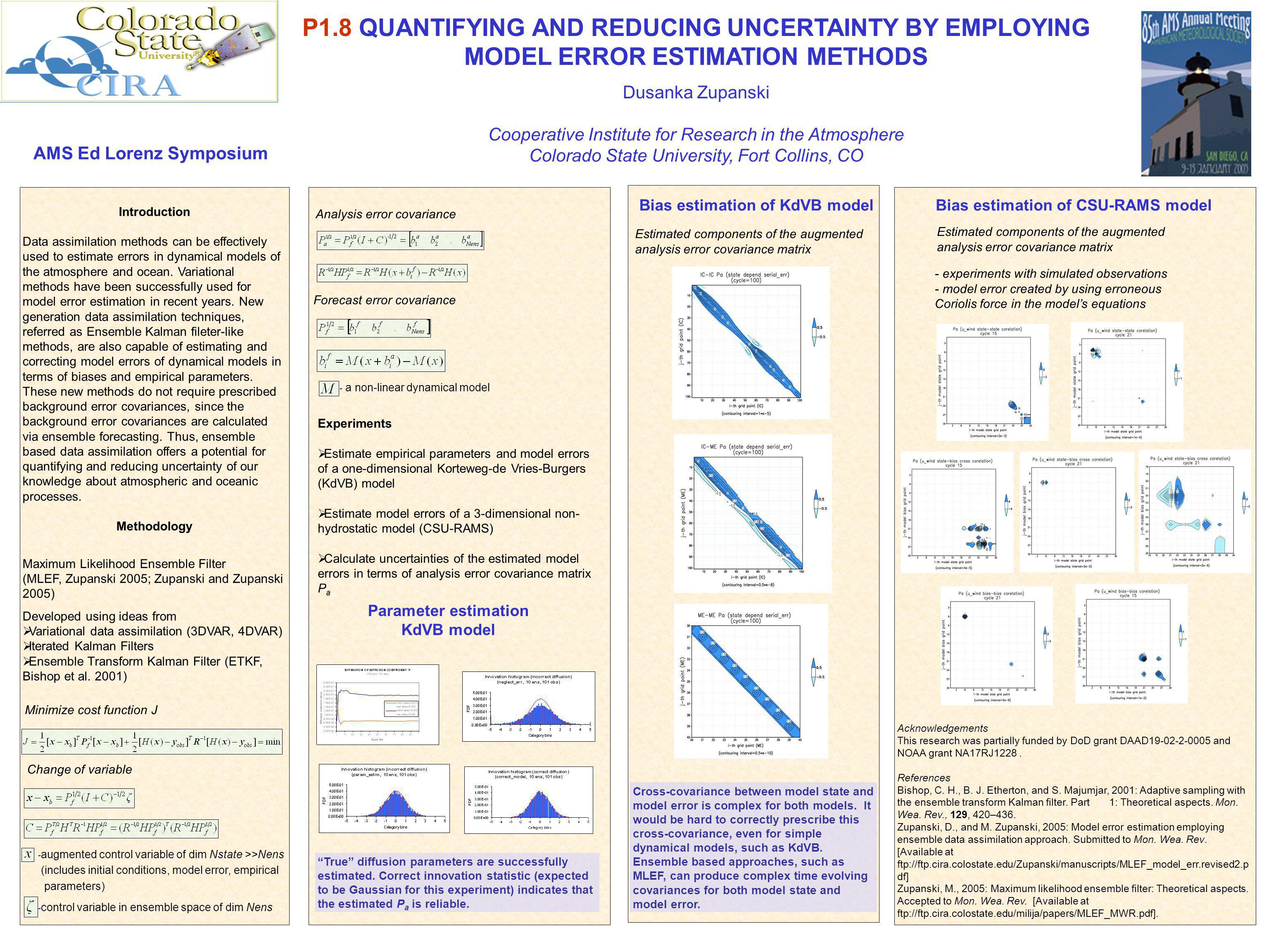 P1.8 QUANTIFYING AND REDUCING UNCERTAINTY BY EMPLOYING MODEL ERROR ESTIMATION METHODS Dusanka Zupanski Cooperative Institute for Research in the Atmos