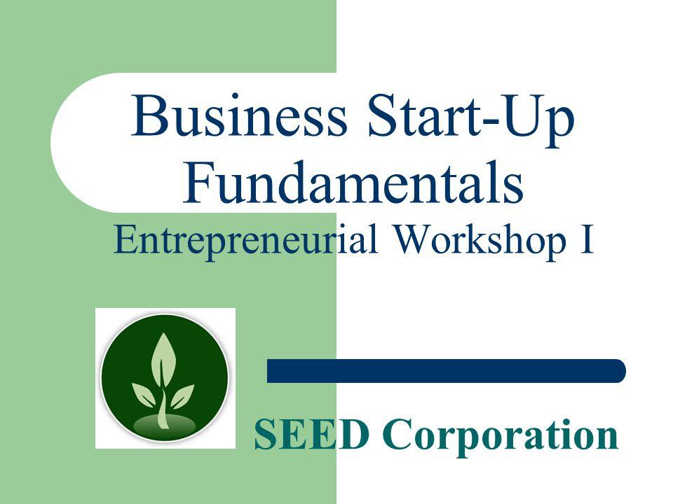 SEED Corporation Business Start-Up Fundamentals Entrepreneurial Workshop I