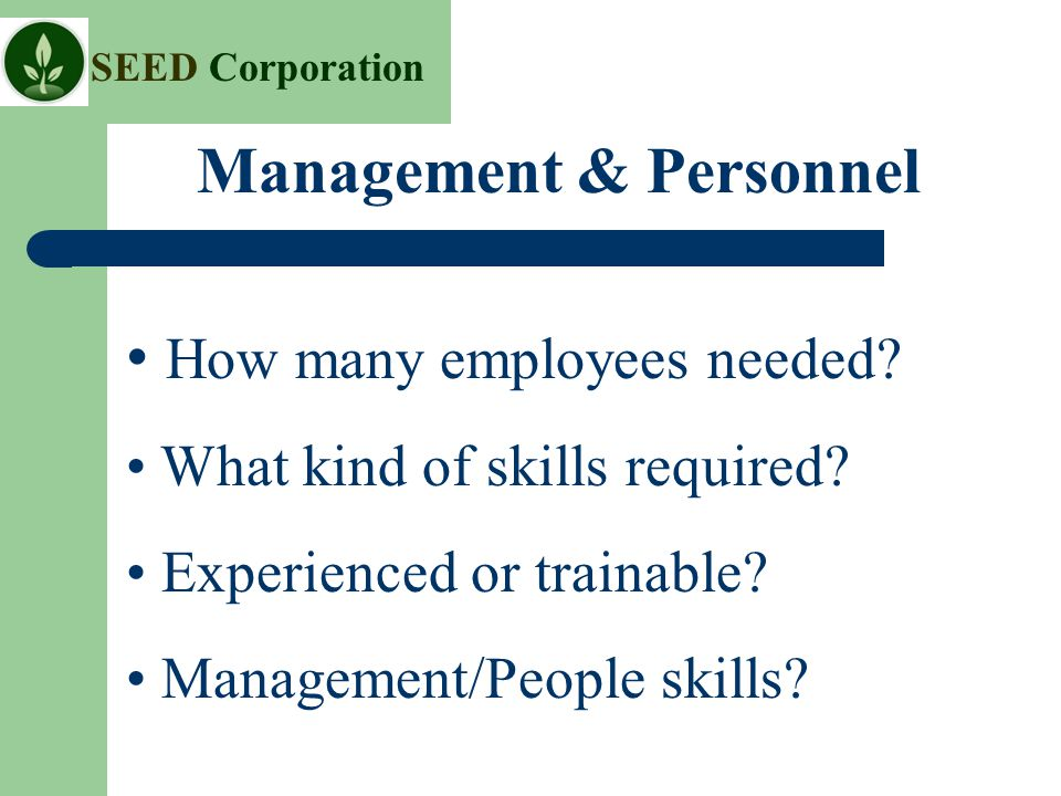 SEED Corporation How many employees needed. What kind of skills required.