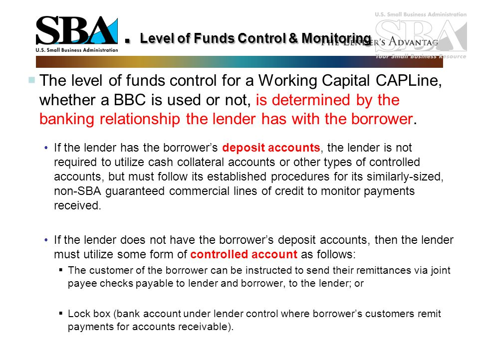 . Level of Funds Control & Monitoring  The level of funds control for a Working Capital CAPLine, whether a BBC is used or not, is determined by the b