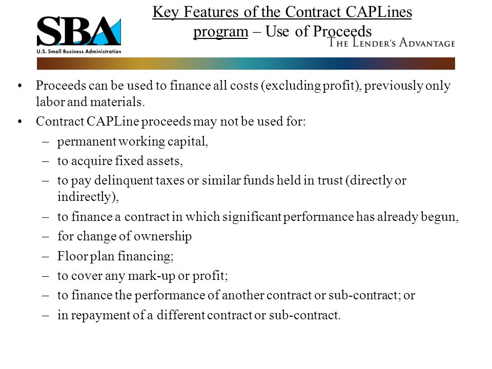 Key Features of the Contract CAPLines program – Use of Proceeds Proceeds can be used to finance all costs (excluding profit), previously only labor an