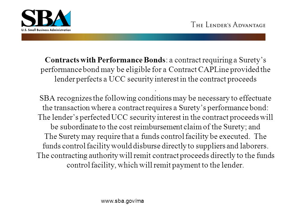 Contracts with Performance Bonds: a contract requiring a Surety's performance bond may be eligible for a Contract CAPLine provided the lender perfects