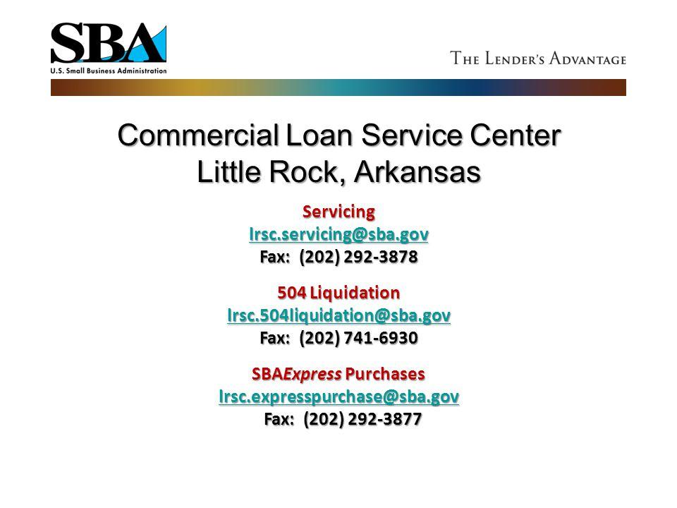 Commercial Loan Service Center Little Rock, Arkansas Servicing lrsc.servicing@sba.gov Fax: (202) 292-3878 504 Liquidation lrsc.504liquidation@sba.gov