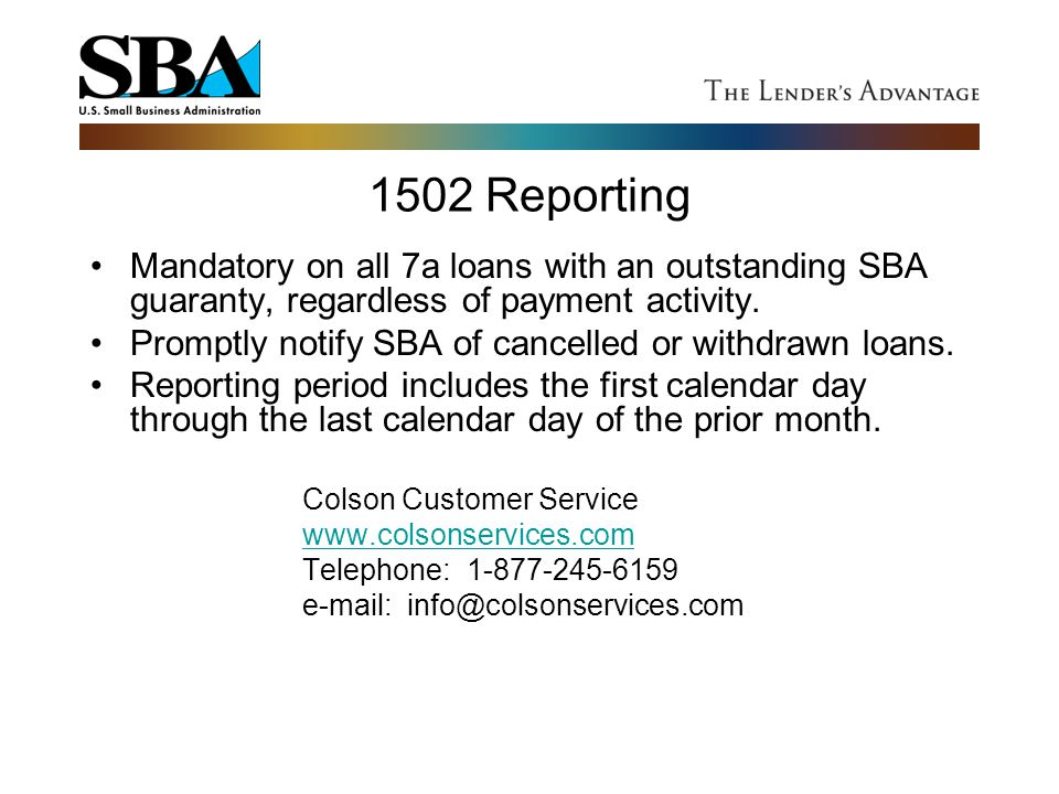 1502 Reporting Mandatory on all 7a loans with an outstanding SBA guaranty, regardless of payment activity. Promptly notify SBA of cancelled or withdra