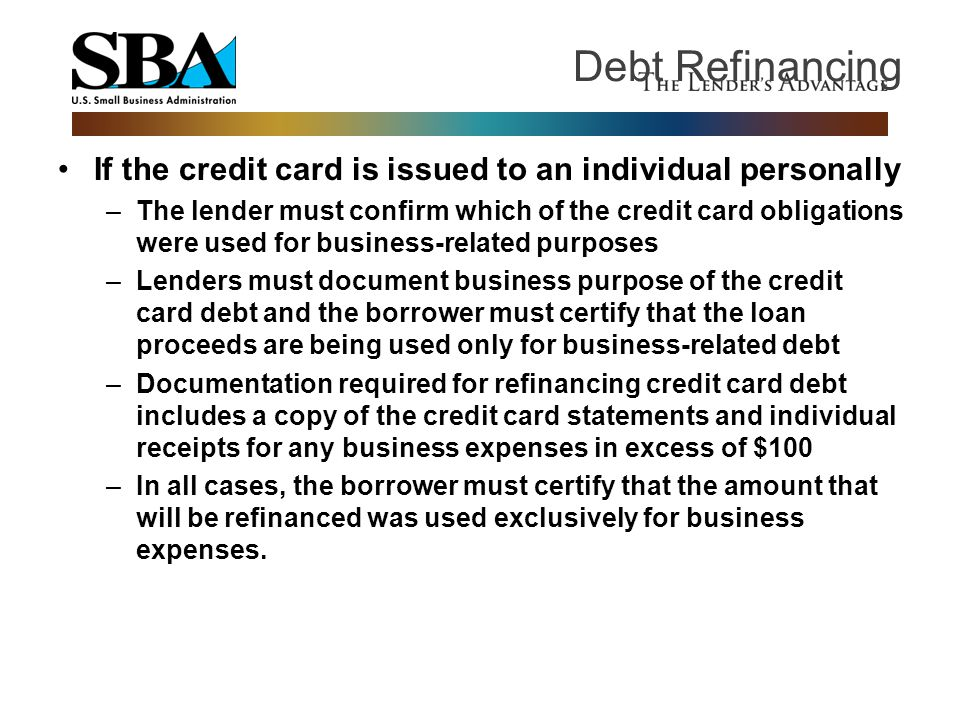 If the credit card is issued to an individual personally –The lender must confirm which of the credit card obligations were used for business-related