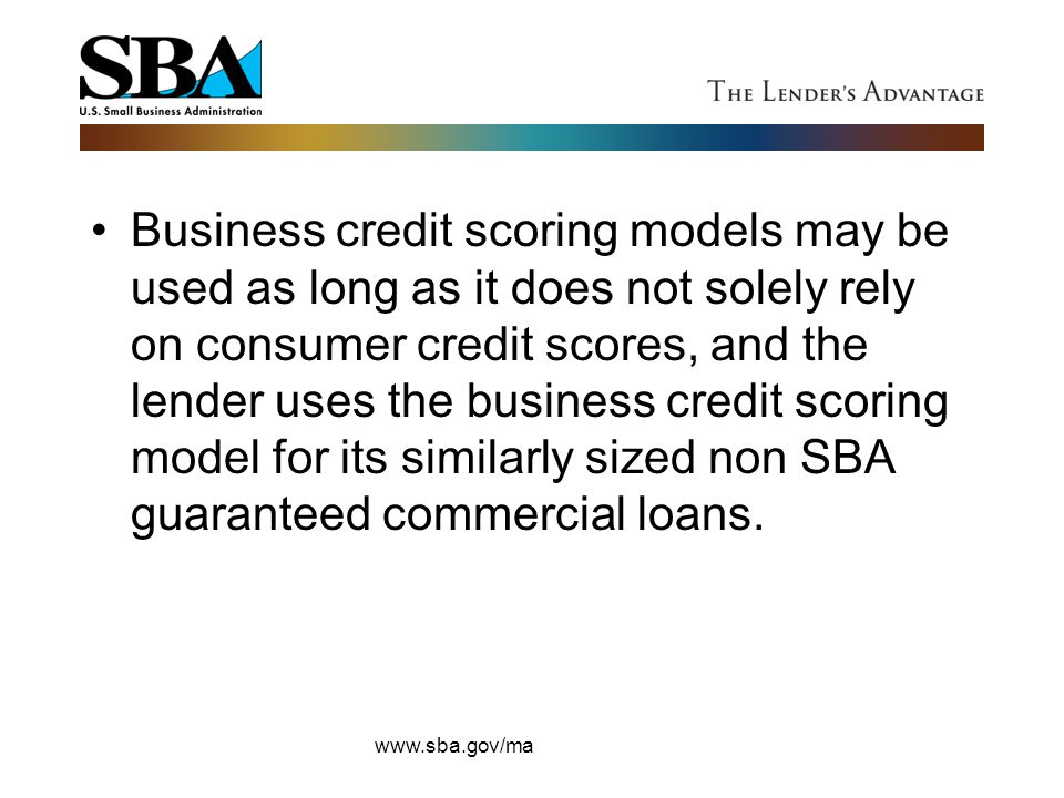 Business credit scoring models may be used as long as it does not solely rely on consumer credit scores, and the lender uses the business credit scori