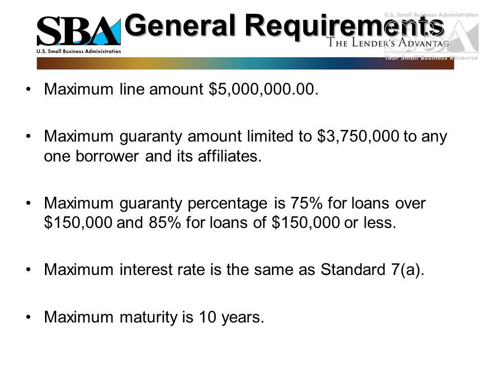 Maximum line amount $5,000,000.00. Maximum guaranty amount limited to $3,750,000 to any one borrower and its affiliates. Maximum guaranty percentage i