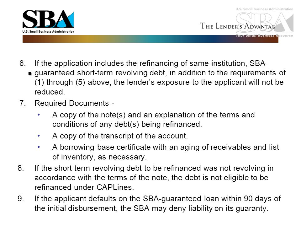 6.If the application includes the refinancing of same-institution, SBA- guaranteed short-term revolving debt, in addition to the requirements of (1) t