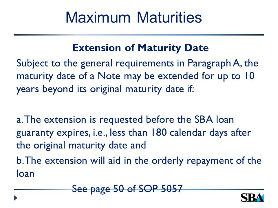 Extension of Maturity Date Subject to the general requirements in Paragraph A, the maturity date of a Note may be extended for up to 10 years beyond its original maturity date if: a.