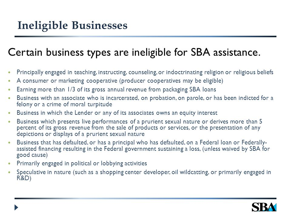 Ineligible Businesses Certain business types are ineligible for SBA assistance.